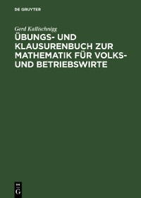 Übungs- und Klausurenbuch zur Mathematik für Volks- und Betriebswirte