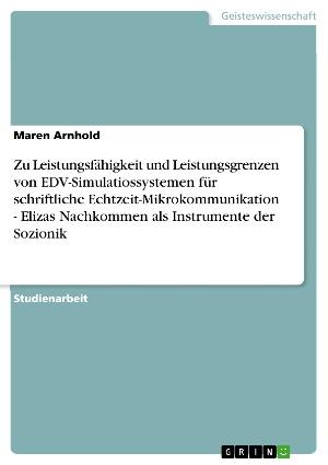 Zu Leistungsfähigkeit und Leistungsgrenzen von EDV-Simulatiossystemen für schriftliche Echtzeit-Mikrokommunikation  -  Elizas Nachkommen als Instrumente der Sozionik