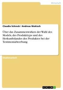 Über das Zusammenwirken der Wahl des Models, des Produkttyps und des Herkunftslandes des Produktes bei der Testimonialwerbung