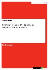 Über die Toleranz - Die Epistola de Tolerantia von John Locke
