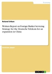 Written Report on Foreign Market Servicing Strategy for the Deutsche Telekom for an expansion in China