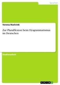 Zur Pluralflexion beim Dysgrammatismus im Deutschen
