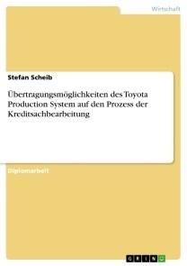 Übertragungsmöglichkeiten des Toyota Production System auf den Prozess der Kreditsachbearbeitung