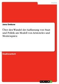 Über den Wandel der Auffassung von Staat und Politik am Modell von Aristoteles und Montesquieu