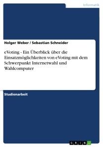 eVoting - Ein Überblick über die Einsatzmöglichkeiten von eVoting mit dem Schwerpunkt Internetwahl und Wahlcomputer