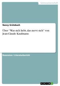 Über ''Was sich liebt, das nervt sich'' von Jean-Claude Kaufmann