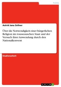 Über die Notwendigkeit einer bürgerlichen Religion im rousseauschen Staat und der Versuch ihrer Anwendung durch den Nationalkonvent