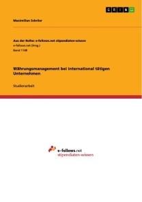 Währungsmanagement bei international tätigen Unternehmen