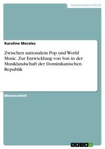 Zwischen nationalem Pop und World Music. Zur Entwicklung von Son in der Musiklandschaft der Dominikanischen Republik