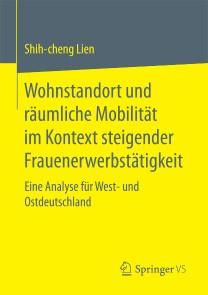 Wohnstandort und räumliche Mobilität im Kontext steigender Frauenerwerbstätigkeit