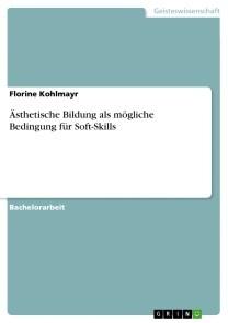 Ästhetische Bildung als mögliche Bedingung für Soft-Skills