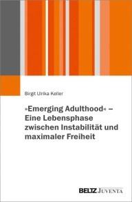 »Emerging Adulthood« - Eine Lebensphase zwischen Instabilität und maximaler Freiheit