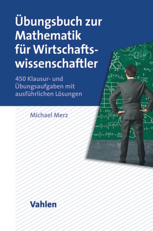 Übungsbuch zur Mathematik für Wirtschaftswissenschaftler