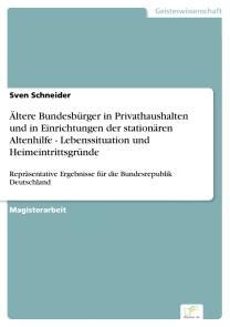 Ältere Bundesbürger in Privathaushalten und in Einrichtungen der stationären Altenhilfe - Lebenssituation und Heimeintrittsgründe
