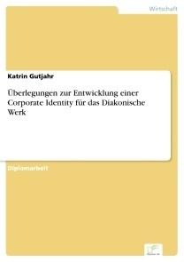 Überlegungen zur Entwicklung einer Corporate Identity für das Diakonische Werk
