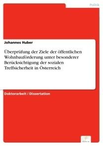 Überprüfung der Ziele der öffentlichen Wohnbauförderung unter besonderer Berücksichtigung der sozialen Treffsicherheit in Österreich