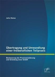 Übertragung und Umwandlung einer freiberuflichen Teilpraxis: Besteuerung der Praxisveräußerung und Gründung einer GmbH