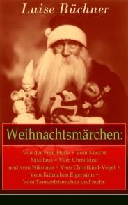 Weihnachtsmärchen: Von der Frau Holle + Vom Knecht Nikolaus + Vom Christkind und vom Nikolaus + Vom Christkind-Vogel + Vom Kräutchen Eigensinn + Vom Tannenbäumchen und mehr